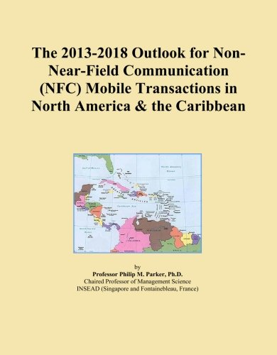 The 2013-2018 Outlook for Non-Near-Field Communication (NFC) Mobile Transactions in North America & the Caribbean