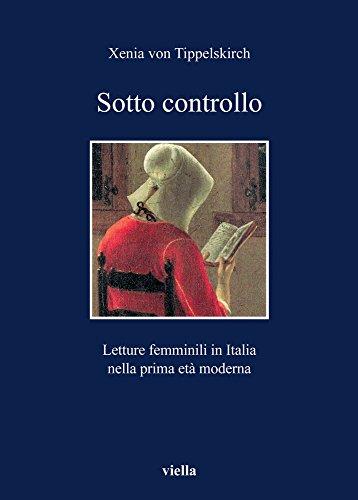 Sotto controllo. Letture femminili in Italia nella prima età moderna (I libri di Viella)