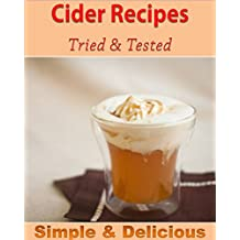 Cider Cookbook: Easy and Delicious Cider Recipes – The Cider Recipe Book (cider, cider recipes, cider cookbook, cider recipe book)