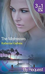 The Mistresses: Make-Believe Mistress / Six-Month Mistress / High-Society Mistress (The Mistresses, Book 1) (Mills & Boon by Request) by Katherine Garbera (2012-05-04)