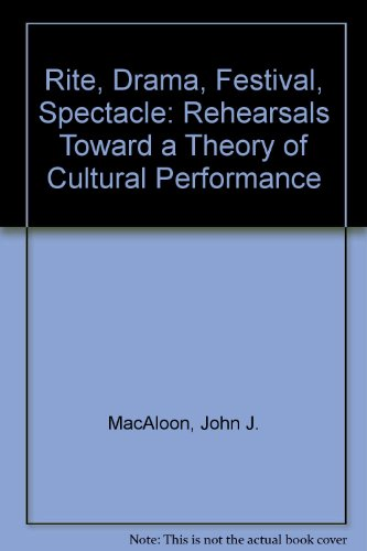 Rite, drama, festival, spectacle : rehearsals toward a theory of cultural performance / ed. by John J. MacAloon | MacAloon, John J