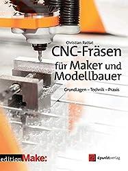 CNC-Fräsen für Maker und Modellbauer: Grundlagen - Technik - Praxis (Edition Make:)