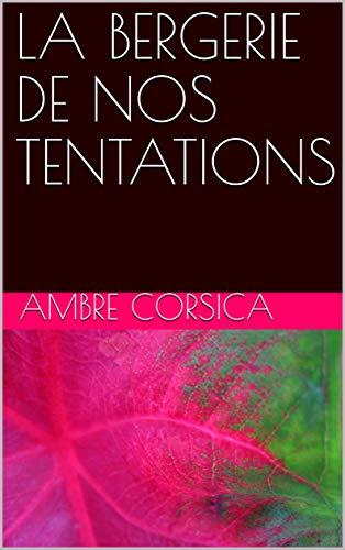 LA BERGERIE DE NOS TENTATIONS par AMBRE CORSICA
