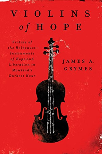 Violins of Hope: Violins of the Holocaust : Instruments of Hope and Liberation in Mankind's Darkest Hour