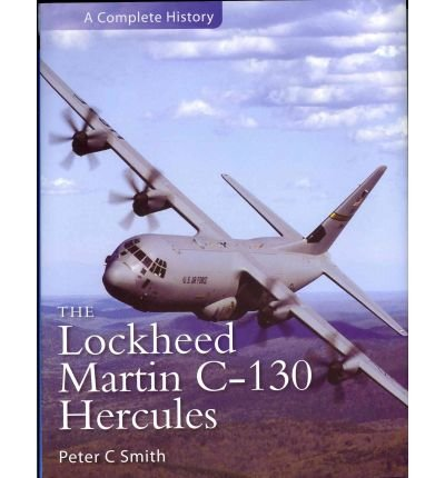 the-lockheed-martin-hercules-a-complete-history-by-author-peter-c-smith-march-2011