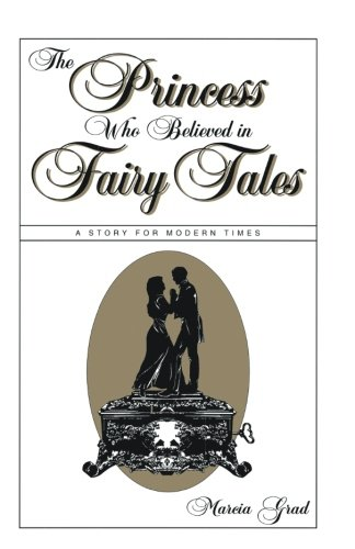 Princess Who Believed in Fairy Tales: A Story for Modern Times por Marcia Grad