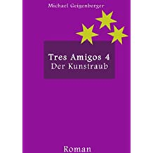 "Tres Amigos 4: ""Der Kunstraub"""