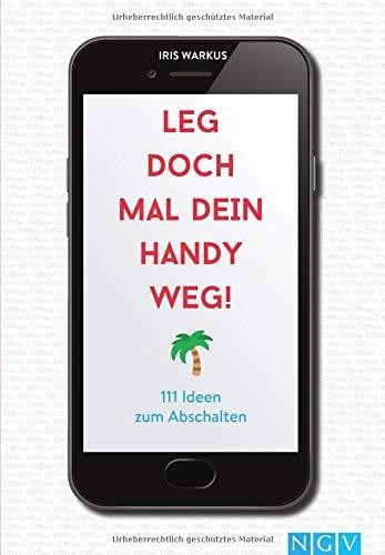 Leg doch mal dein Handy weg!: 111 Ideen zum Abschalten
