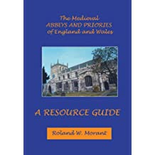 The Medieval Abbeys of England and Wales: A Resource Guide