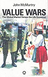 Value Wars: The Global Market Versus the Life Economy: Moral Philosophy and Humanity