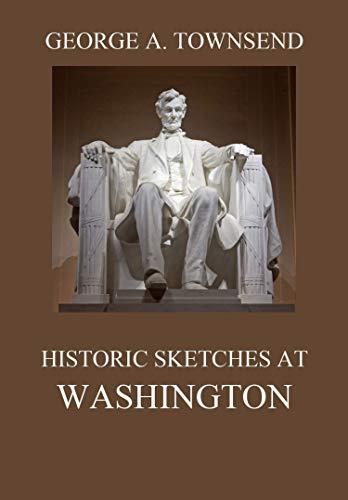 Historic Sketches At Washington (English Edition)