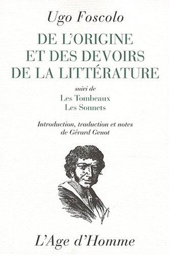 De l'origine et des devoirs de la littérature : Suivi de Les tombeaux et Les sonnets par Ugo Foscolo