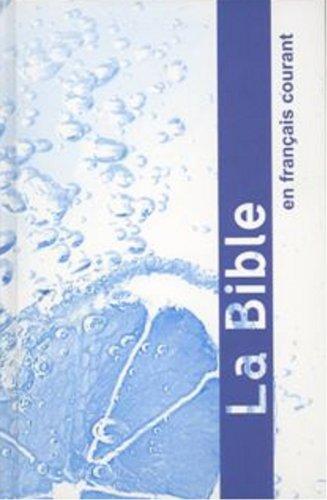 La Bible: Ancien Et Nouveau Testament: Current French Version