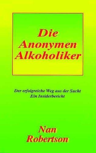 Die Anonymen Alkoholiker: Der erfolgreiche Weg aus der Sucht. Ein Insiderbericht