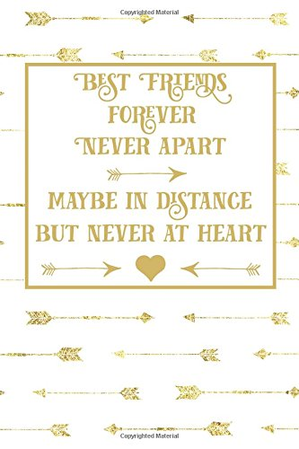Best Friends Forever Never Apart Maybe in Distance But Never in Heart: Best Friends Quote Journal, Boho Gold White Arrow Best Friends Forever Lined ... Volume 3 (Best Friends Long Distance Gifts) por Bestie Journals