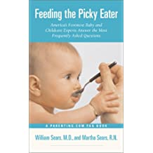Feeding The Picky Eater: America's Foremost Baby and Childcare Experts Answer the Most Frequently Asked Questions (Sears Parenting Library)
