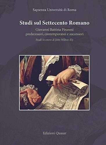 Studi sul settecento romano. Giovanni Battista Piranesi. Predecessori, contermporanei e successori. Studi in onore di John Wilton-Ely