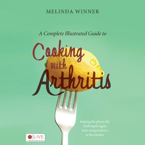 A Complete Illustrated Guide to Cooking with Arthritis  Audiolibri