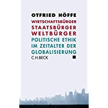 Wirtschaftsbürger, Staatsbürger, Weltbürger: Politische Ethik im Zeitalter der Globalisierung