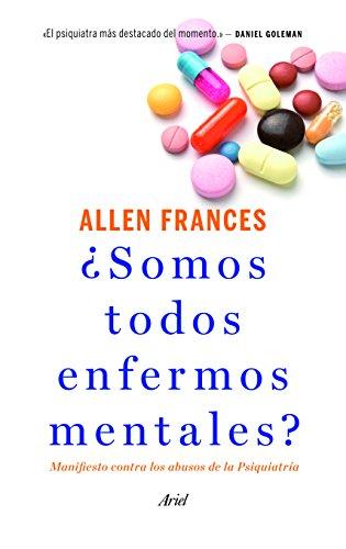 ¿Somos todos enfermos mentales?: Manifiesto contra los abusos de la Psiquiatría de [