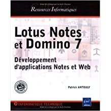 Lotus Notes et Domino 7 : Développement d'applications Notes et Web de Patrick Antouly ( 9 janvier 2007 )