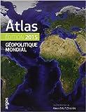 Atlas géopolitique mondial 2015 de Collectif ,Guillaume Fourmont,Alexis Bautzmann (Sous la direction de) ( 27 août 2014 )