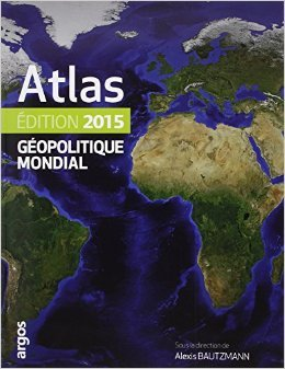 Atlas gopolitique mondial 2015 de Collectif ,Guillaume Fourmont,Alexis Bautzmann (Sous la direction de) ( 27 aot 2014 )