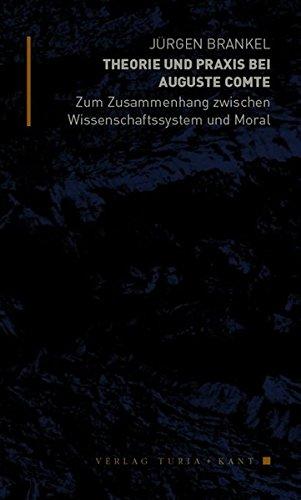 Theorie und Praxis bei Auguste Comte: Zum Zusammenhang zwischen Wissenschaftssystem und Moral