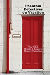The Phantom Detectives on Vacation: The Third Sleuths and Serpents Mystery Anthology: Volume 3 Paperback