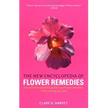The New Encyclopedia of Flower Remedies: A Practical Guide to Making and Using Flower Remedies