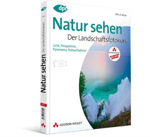 Natur sehen - Der Landschaftsfotokurs - Studentenausgabe (DPI Fotografie)