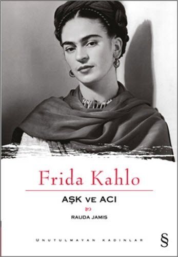 Frida Kahlo Ask ve Aci: Unutulmayan Kadınlar 1