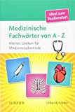 Medizinische Fachwörter von A-Z: Kleines Lexikon für Medizinstudenten