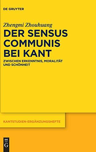 Der sensus communis bei Kant: Zwischen Erkenntnis, Moralität und Schönheit (Kantstudien-Ergänzungshefte, Band 187)
