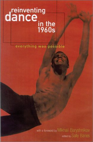 Reinventing Dance in the 1960s: Everything Was Possible
