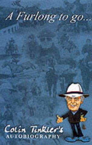 A Furlong to Go.: The Autobiography of Colin Tinkler por Colin Tinkler