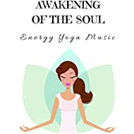 Awakening of the Soul: Energy Yoga Music for Yoga Class, Sounds of Nature Charming Tracks