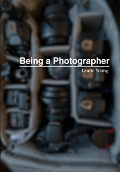 Being a Photographer by [Young, Laurie]