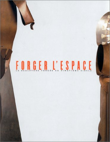 FORGER L'ESPACE. La sculpture forgée au vingtième siècle