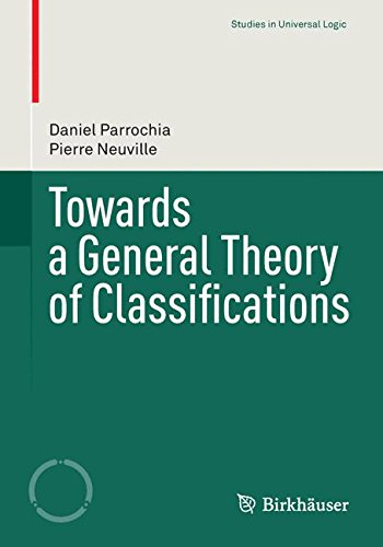 Towards a General Theory of Classifications (Studies in Universal Logic)