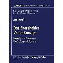 Das Shareholder Value-Konzept: Darstellung - Probleme - Handhabungsmöglichkeiten (Markt- und Unternehmensentwicklung Markets and Organisations)