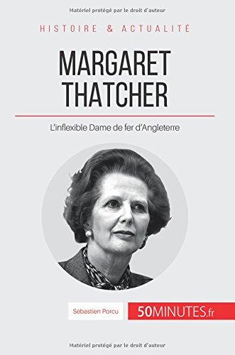 Margaret Thatcher: L'inflexible Dame de fer d'Angleterre