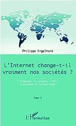 Internet change-t-il vraiment nos sociétés ? (Tome 3): L'Internet, la science, l'art, l'économie et la politique