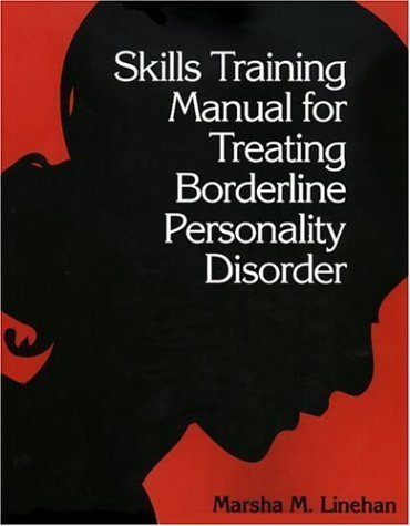 Skills Training Manual for Treating Borderline Personality Disorder by Linehan,