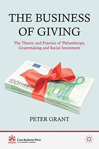 the-business-of-giving-the-theory-and-practice-of-philanthropy-grantmaking-and-social-investment