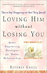 Loving Him without Losing You: How to Stop Disappe Aring and Start Being Yourself