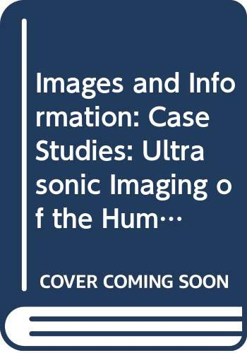 Images and Information: Case Studies: Ultrasonic Imaging of the Human Foetus/E.M.I.-Scanner Unit 15-16 (Course ST291) -