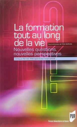 La formation tout au long de la vie : Nouvelles questions, nouvelles perspectives Colloque Rennes Métropole, 6 et 7 mars 2006