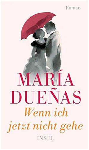 Dueñas, María: Wenn ich jetzt nicht gehe