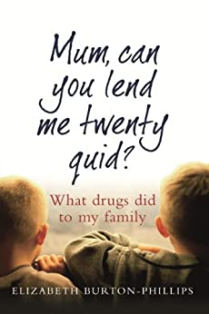 Mum, Can You Lend Me Twenty Quid?: What drugs did to my family by [Burton-Phillips, Elizabeth]